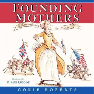 Founding Mothers Remembering the Ladies by Cokie Roberts Hardcover, 37 pages